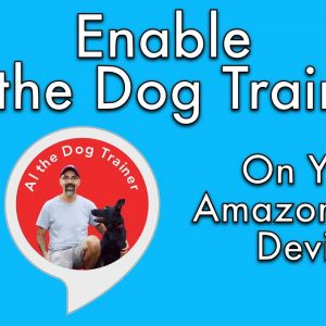 "How to Enable ""Al the Dog Trainer."" An Amazon Alexa Skill - Tips From Al The Dog Trainer"
